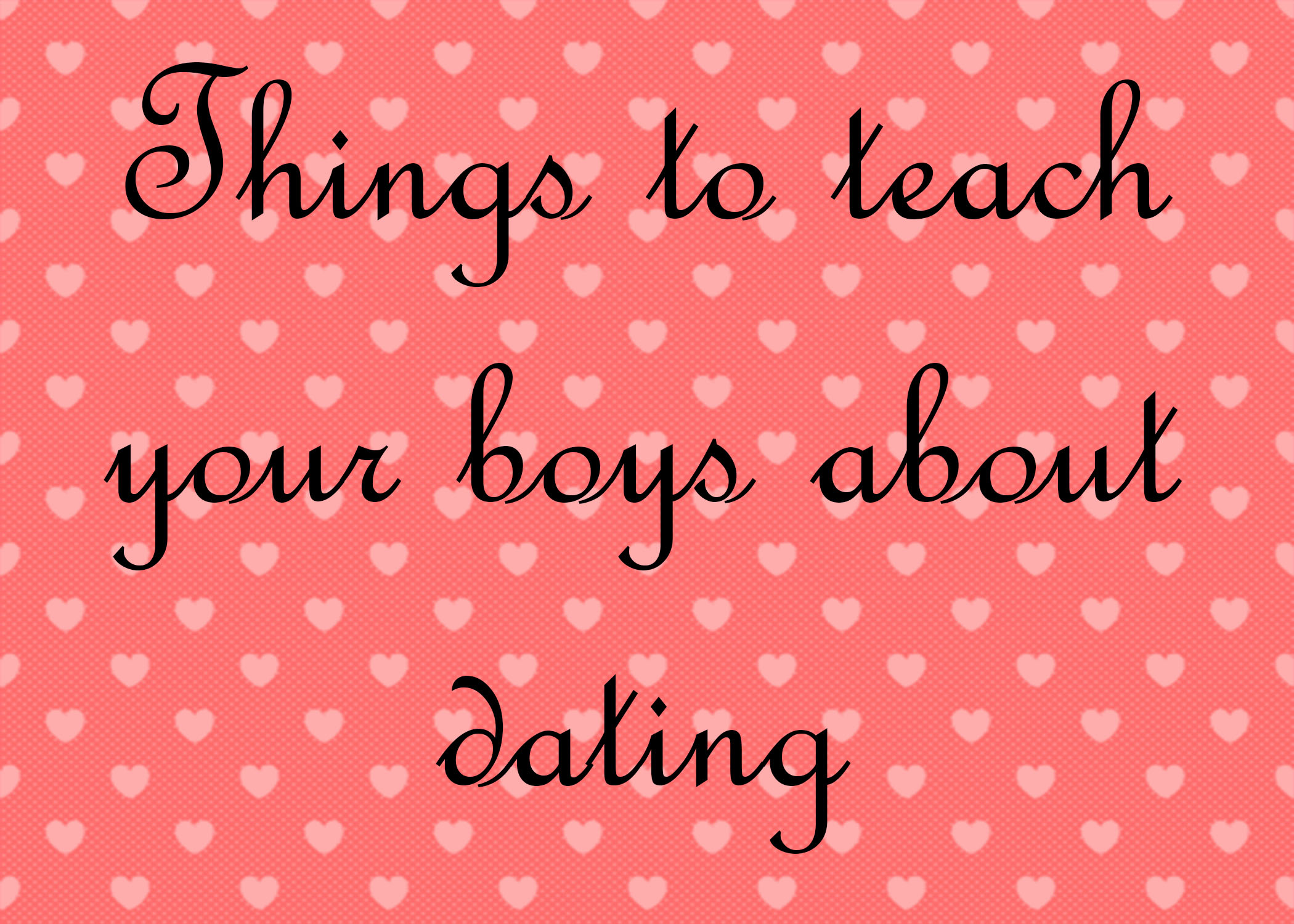 teach your boys abpout dating