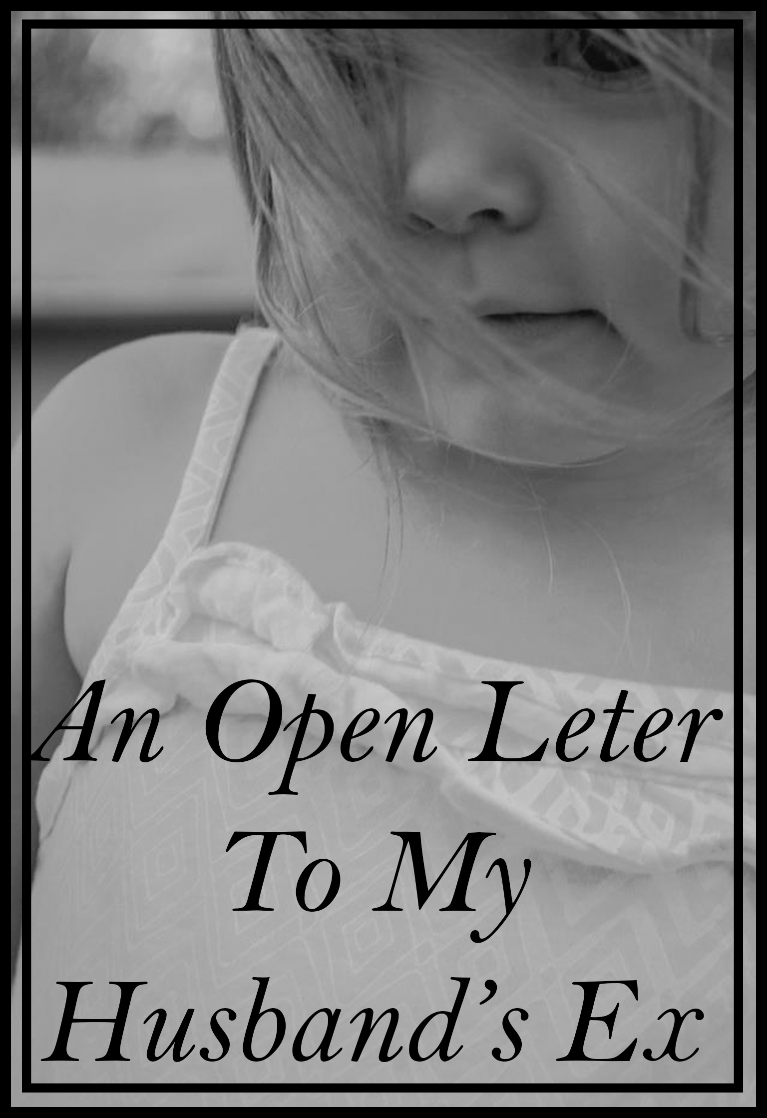 an-open-letter-to-my-husbands-ex