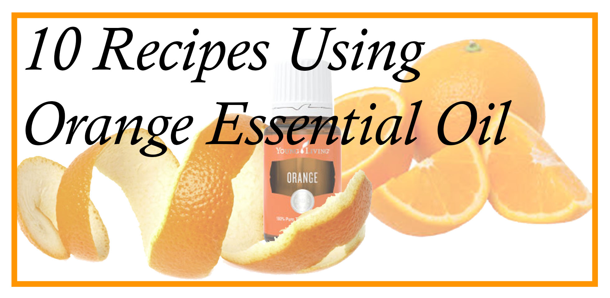10 Orange Essential Oil Recipes