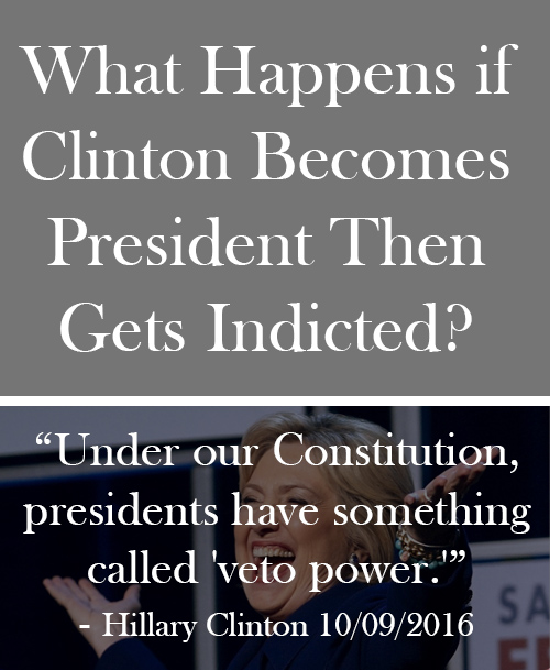 What Happens if Clinton Becomes President Then Gets Indicted